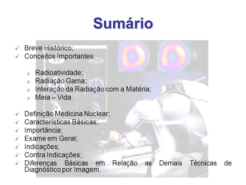 Classificação - Diagnóstico o Ação: Imagem diagnóstica: isótopo radioativo emite raios gama; Raios gama  detectados por um dispositivo de imagem denominado: câmara gama.