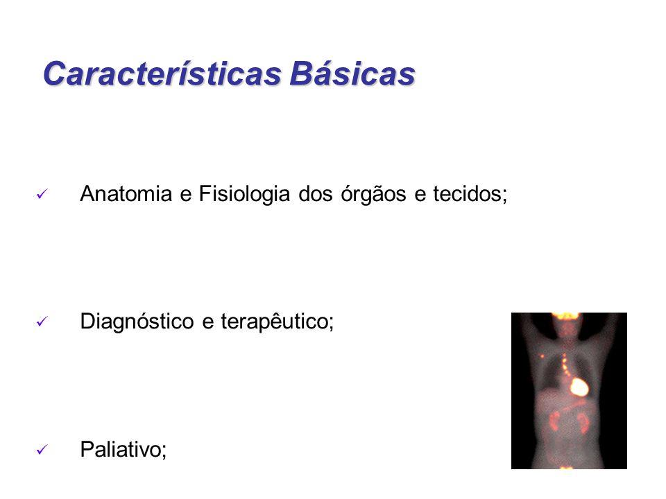 Características Básicas Anatomia e Fisiologia dos órgãos e tecidos; Diagnóstico e terapêutico; Paliativo;