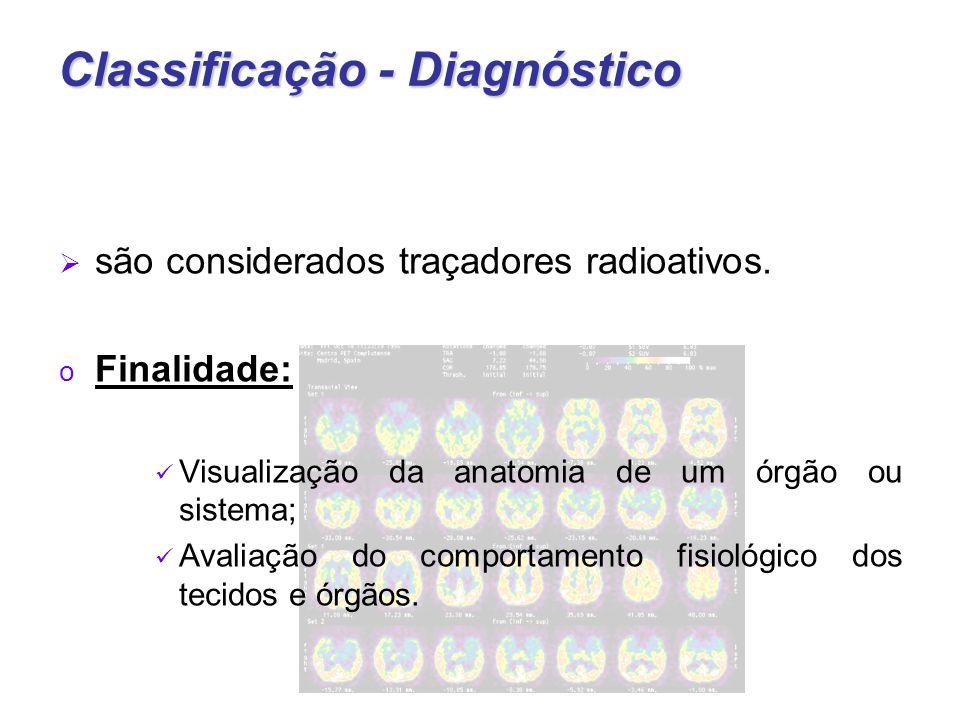 Classificação - Diagnóstico  são considerados traçadores radioativos.