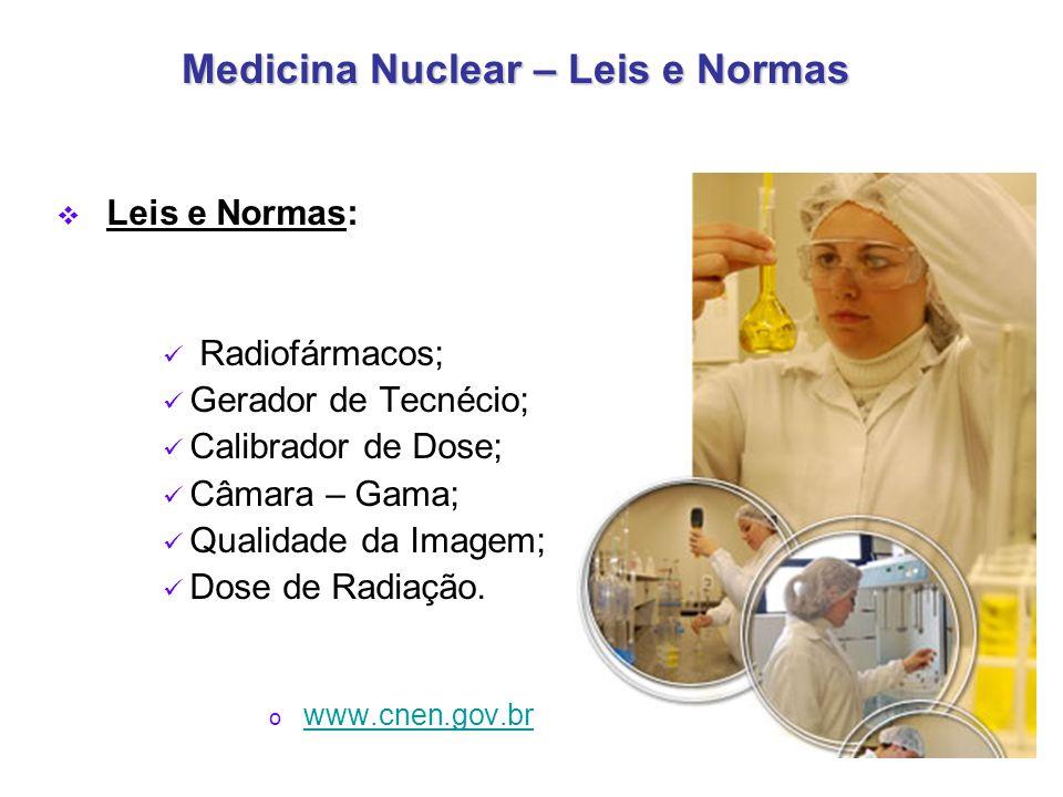  Leis e Normas: Radiofármacos; Gerador de Tecnécio; Calibrador de Dose; Câmara – Gama; Qualidade da Imagem; Dose de Radiação.
