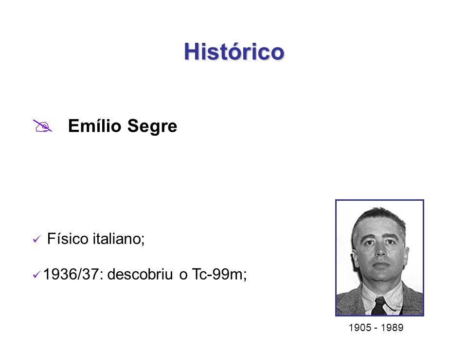 Histórico  Emílio Segre 1905 - 1989 Físico italiano; 1936/37: descobriu o Tc-99m;