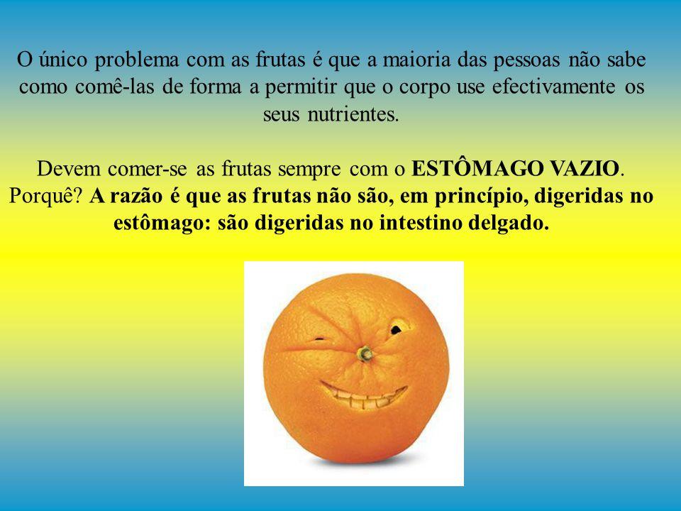 O único problema com as frutas é que a maioria das pessoas não sabe como comê-las de forma a permitir que o corpo use efectivamente os seus nutrientes.