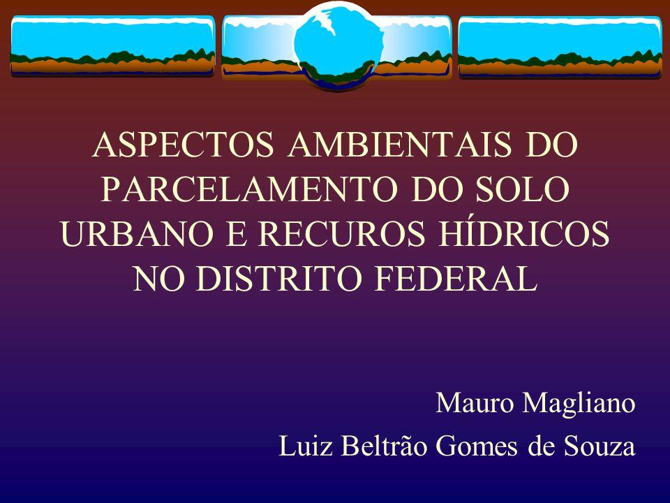 ASPECTOS AMBIENTAIS DO PARCELAMENTO DO SOLO URBANO E RECUROS HÍDRICOS NO DISTRITO FEDERAL Mauro Magliano Luiz Beltrão Gomes de Souza