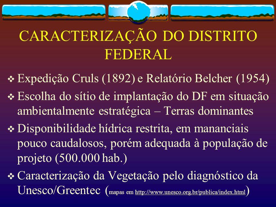 CARACTERIZAÇÃO DO DISTRITO FEDERAL  Expedição Cruls (1892) e Relatório Belcher (1954)  Escolha do sítio de implantação do DF em situação ambientalme
