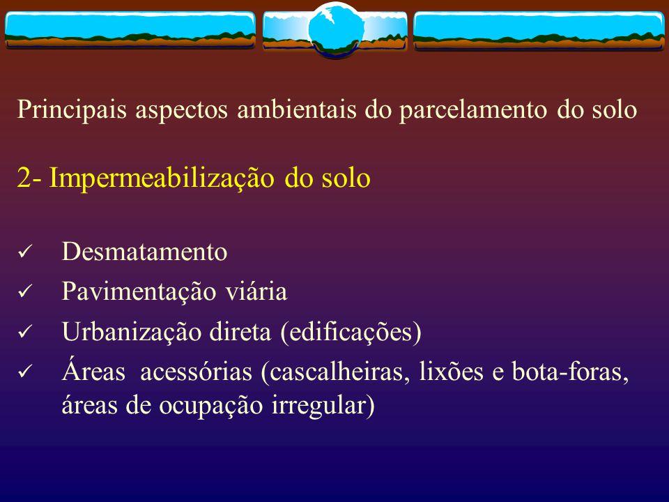 2- Impermeabilização do solo Desmatamento Pavimentação viária Urbanização direta (edificações) Áreas acessórias (cascalheiras, lixões e bota-foras, ár