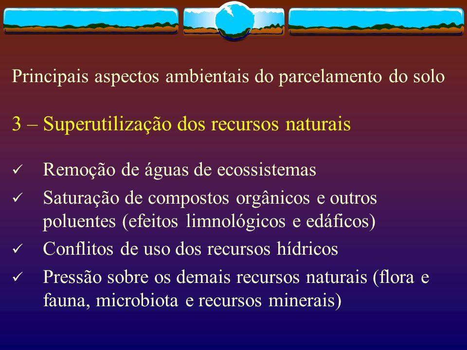 3 – Superutilização dos recursos naturais Remoção de águas de ecossistemas Saturação de compostos orgânicos e outros poluentes (efeitos limnológicos e