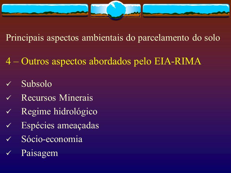 4 – Outros aspectos abordados pelo EIA-RIMA Subsolo Recursos Minerais Regime hidrológico Espécies ameaçadas Sócio-economia Paisagem Principais aspecto