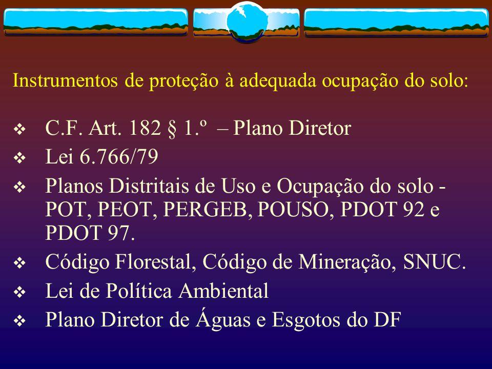  C.F. Art. 182 § 1.º – Plano Diretor  Lei 6.766/79  Planos Distritais de Uso e Ocupação do solo - POT, PEOT, PERGEB, POUSO, PDOT 92 e PDOT 97.  Có