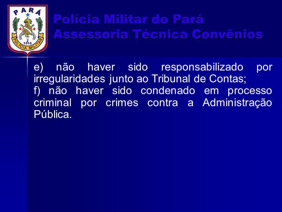 Polícia Militar do Pará Assessoria Técnica Convênios e) não haver sido responsabilizado por irregularidades junto ao Tribunal de Contas; f) não haver