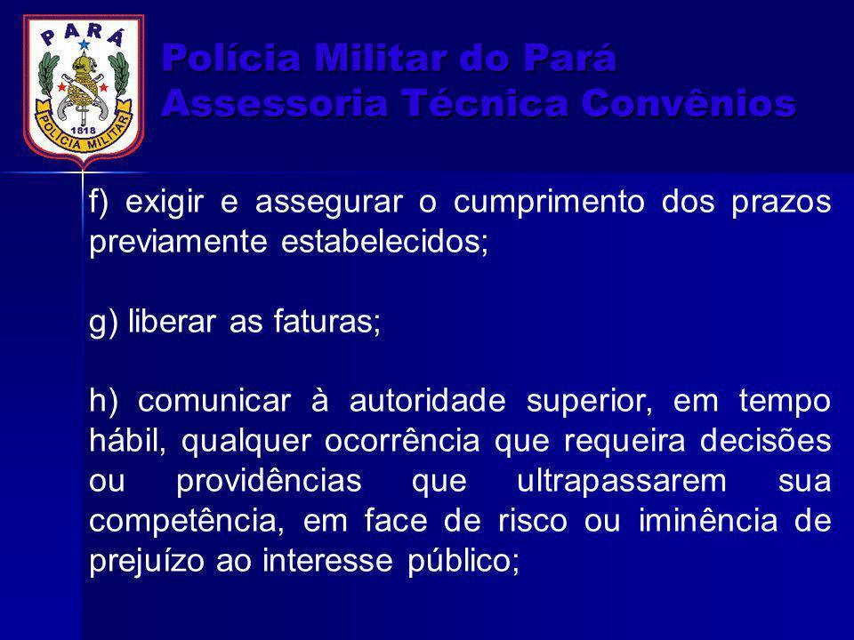 Polícia Militar do Pará Assessoria Técnica Convênios f) exigir e assegurar o cumprimento dos prazos previamente estabelecidos; g) liberar as faturas;