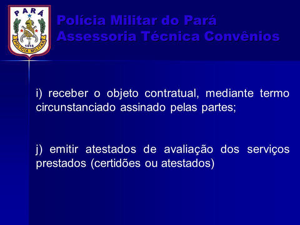 Polícia Militar do Pará Assessoria Técnica Convênios i) receber o objeto contratual, mediante termo circunstanciado assinado pelas partes; j) emitir a