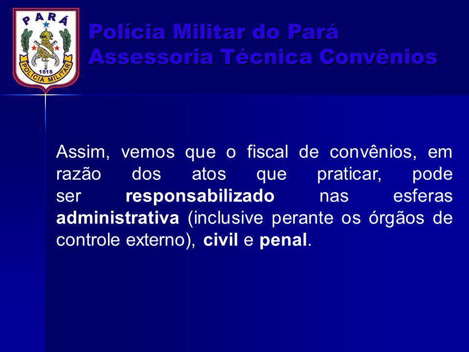 Polícia Militar do Pará Assessoria Técnica Convênios Assim, vemos que o fiscal de convênios, em razão dos atos que praticar, pode ser responsabilizado