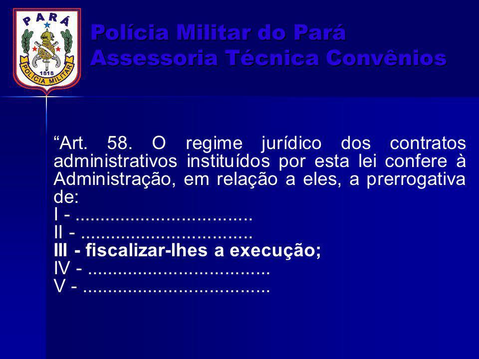 """""""Art. 58. O regime jurídico dos contratos administrativos instituídos por esta lei confere à Administração, em relação a eles, a prerrogativa de: I -."""