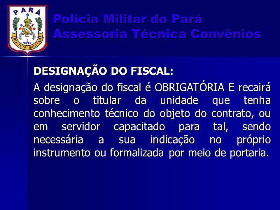 DESIGNAÇÃO DO FISCAL: A designação do fiscal é OBRIGATÓRIA E recairá sobre o titular da unidade que tenha conhecimento técnico do objeto do contrato,