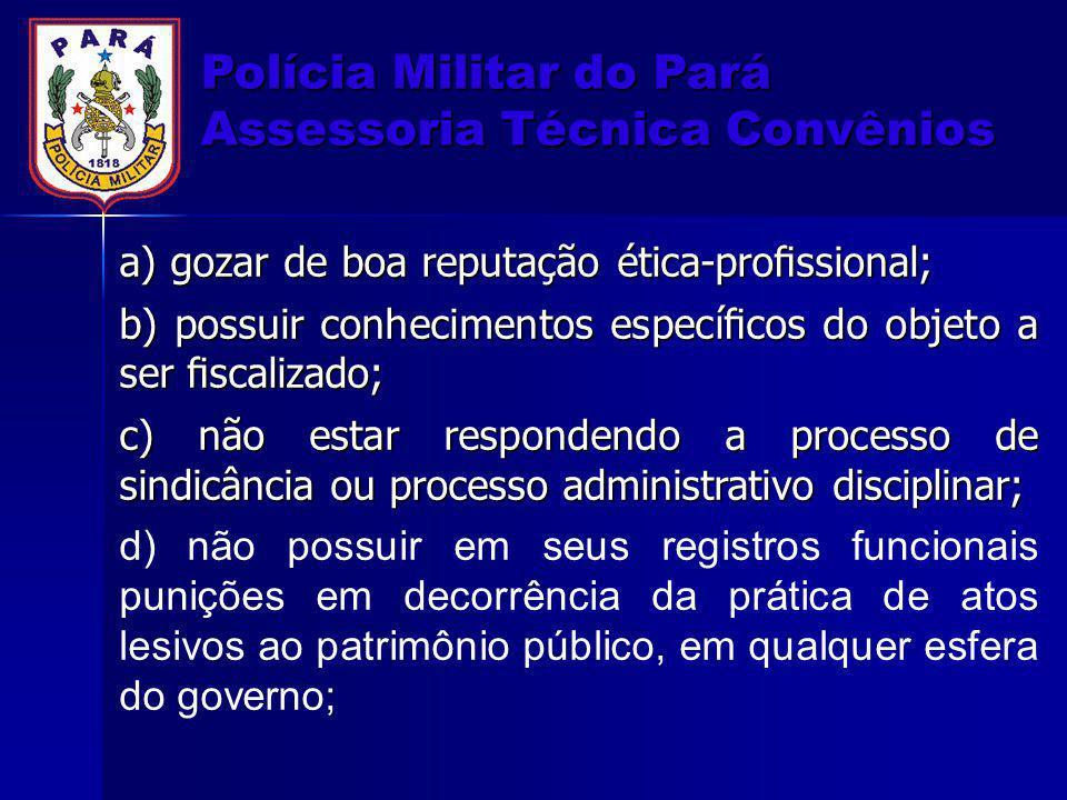 Polícia Militar do Pará Assessoria Técnica Convênios e) não haver sido responsabilizado por irregularidades junto ao Tribunal de Contas; f) não haver sido condenado em processo criminal por crimes contra a Administração Pública.