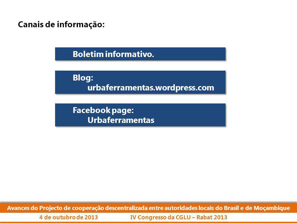 Avances do Projecto de cooperação descentralizada entre autoridades locais do Brasil e de Moçambique IV Congresso da CGLU – Rabat 20134 de outubro de 2013 Canais de informação: Boletim informativo.