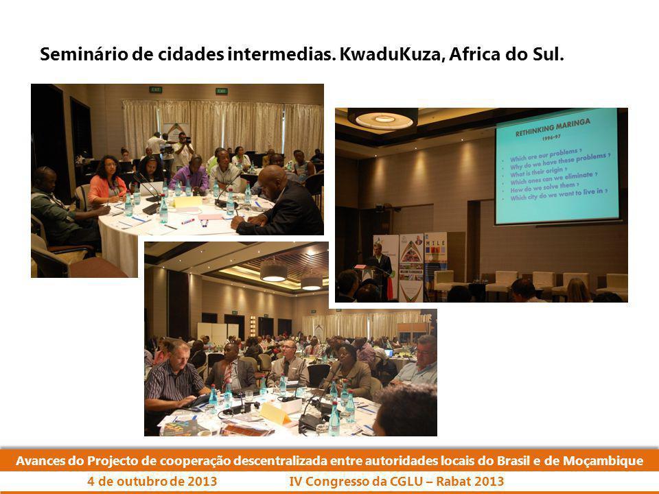 Avances do Projecto de cooperação descentralizada entre autoridades locais do Brasil e de Moçambique IV Congresso da CGLU – Rabat 20134 de outubro de 2013 Seminário de cidades intermedias.