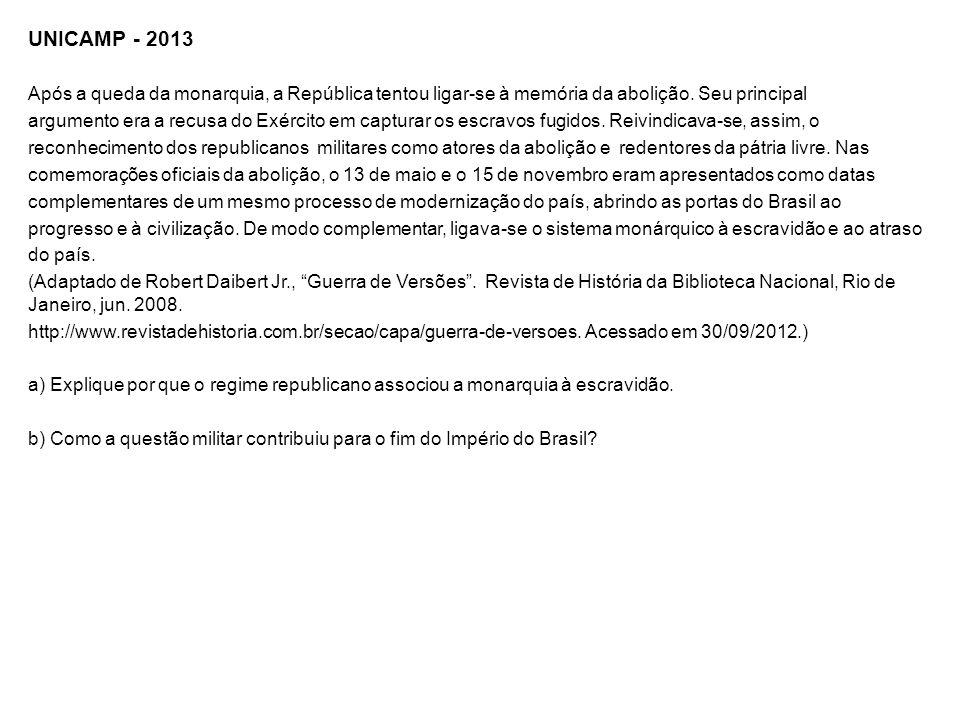 UNICAMP - 2013 Após a queda da monarquia, a República tentou ligar-se à memória da abolição. Seu principal argumento era a recusa do Exército em captu
