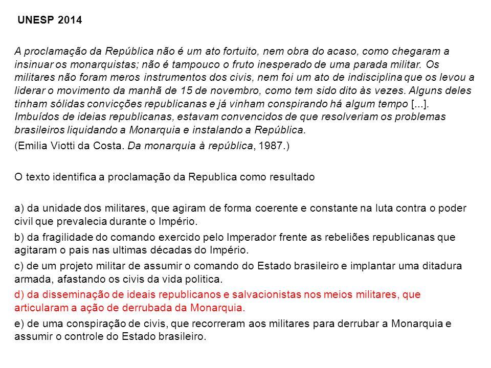 UNESP 2014 A proclamação da República não é um ato fortuito, nem obra do acaso, como chegaram a insinuar os monarquistas; não é tampouco o fruto inesp