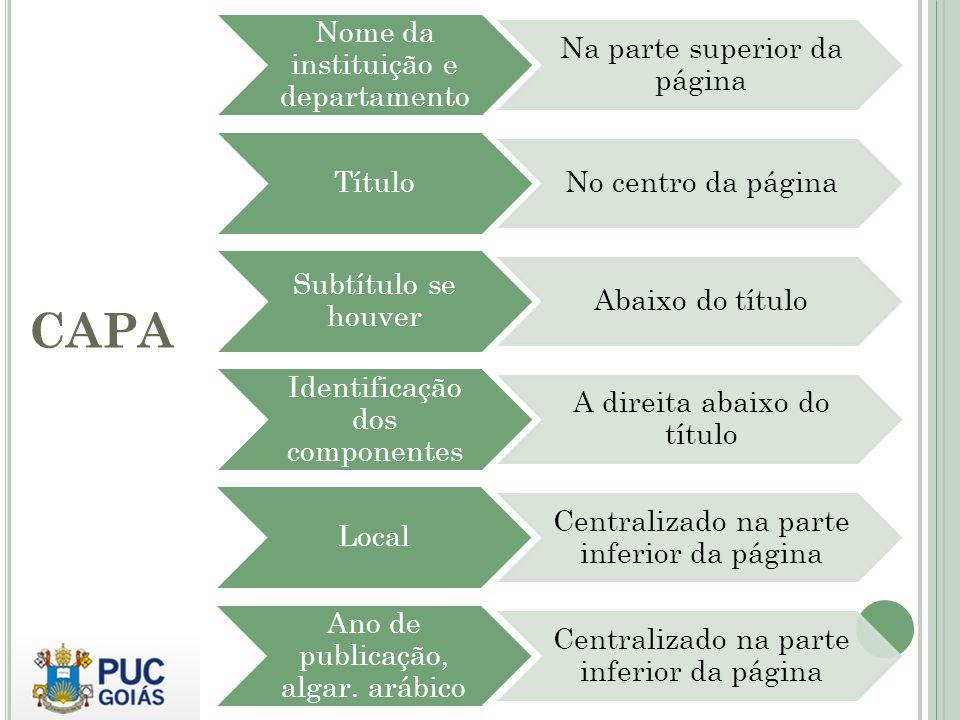 CAPA Nome da instituição e departamento Na parte superior da página Título No centro da página Subtítulo se houver Abaixo do título Identificação dos