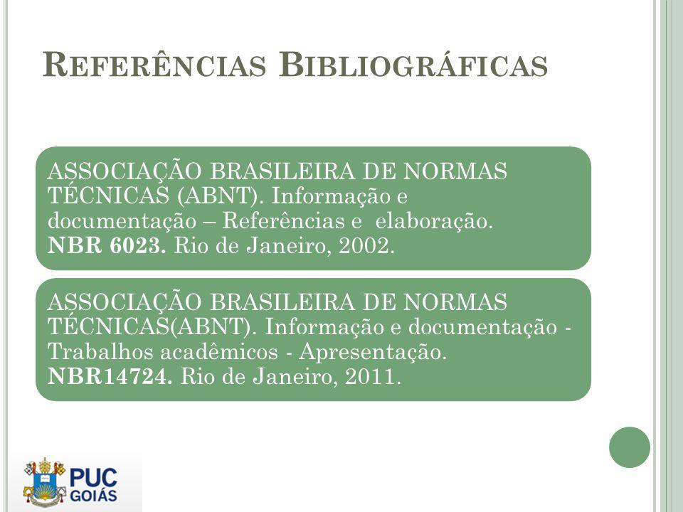 R EFERÊNCIAS B IBLIOGRÁFICAS ASSOCIAÇÃO BRASILEIRA DE NORMAS TÉCNICAS (ABNT). Informação e documentação – Referências e elaboração. NBR 6023. Rio de J