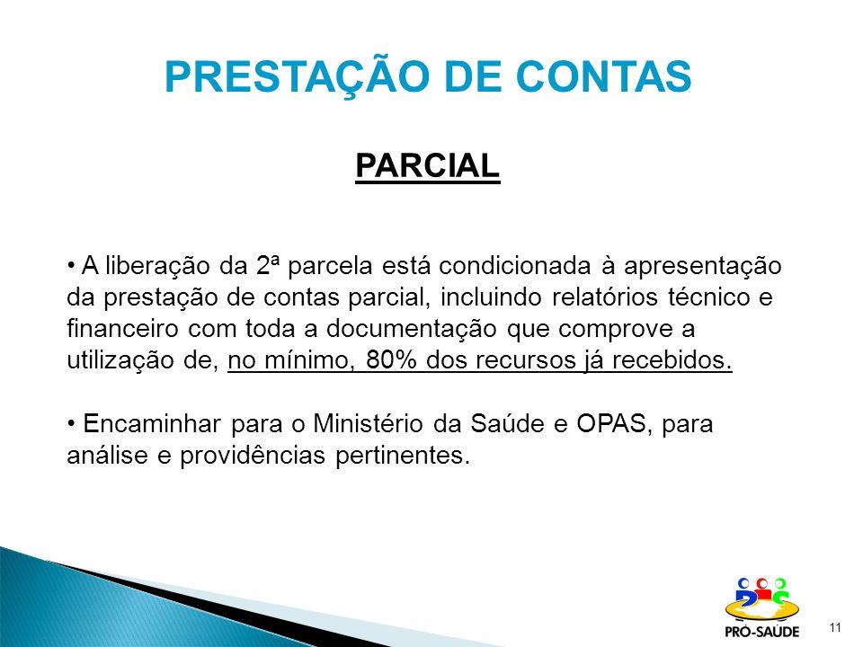 11 PRESTAÇÃO DE CONTAS PARCIAL A liberação da 2ª parcela está condicionada à apresentação da prestação de contas parcial, incluindo relatórios técnico