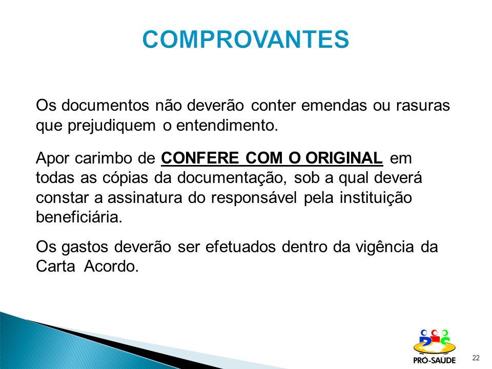 Os documentos não deverão conter emendas ou rasuras que prejudiquem o entendimento. Apor carimbo de CONFERE COM O ORIGINAL em todas as cópias da docum