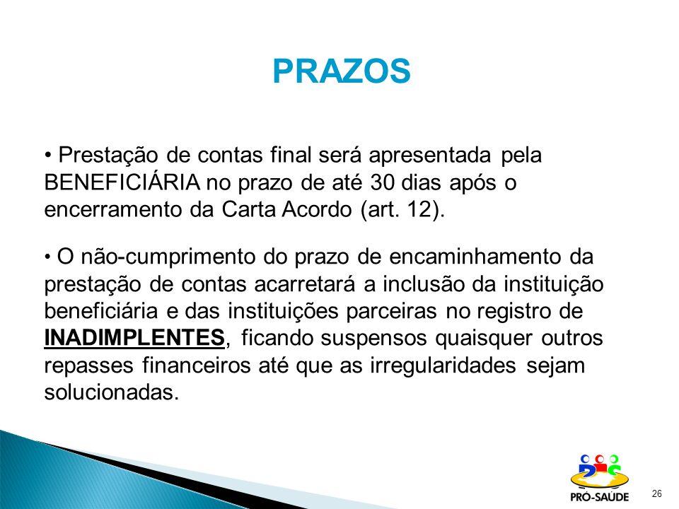 26 PRAZOS Prestação de contas final será apresentada pela BENEFICIÁRIA no prazo de até 30 dias após o encerramento da Carta Acordo (art. 12). O não-cu