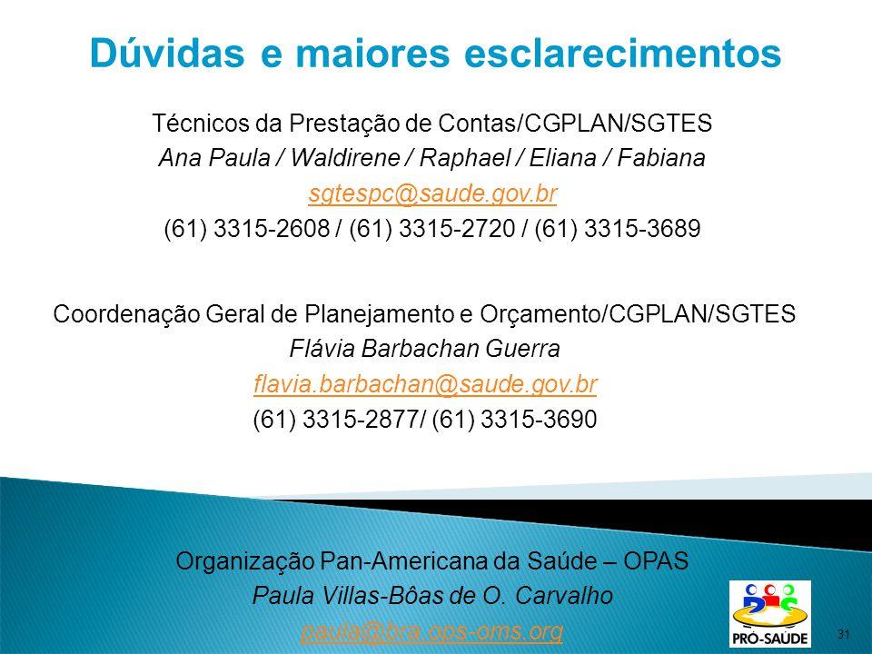 31 Dúvidas e maiores esclarecimentos Técnicos da Prestação de Contas/CGPLAN/SGTES Ana Paula / Waldirene / Raphael / Eliana / Fabiana sgtespc@saude.gov.br (61) 3315-2608 / (61) 3315-2720 / (61) 3315-3689 Coordenação Geral de Planejamento e Orçamento/CGPLAN/SGTES Flávia Barbachan Guerra flavia.barbachan@saude.gov.br@saude.gov.br (61) 3315-2877/ (61) 3315-3690 Organização Pan-Americana da Saúde – OPAS Paula Villas-Bôas de O.