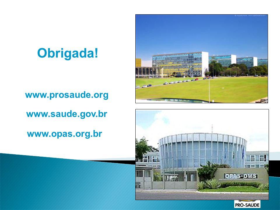 Obrigada! www.saude.gov.br www.prosaude.org www.opas.org.br