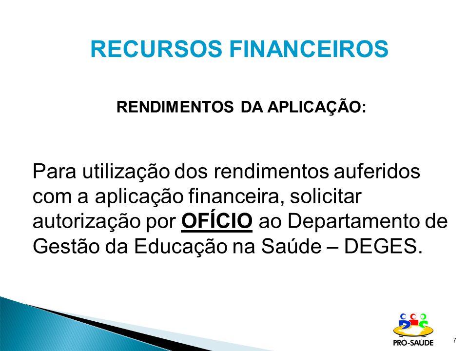 7 RECURSOS FINANCEIROS RENDIMENTOS DA APLICAÇÃO: Para utilização dos rendimentos auferidos com a aplicação financeira, solicitar autorização por OFÍCI