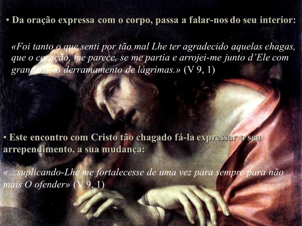 Da oração expressa com o corpo, passa a falar-nos do seu interior: Da oração expressa com o corpo, passa a falar-nos do seu interior: «Foi tanto o que