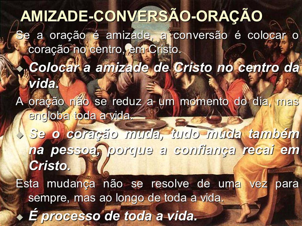 AMIZADE-CONVERSÃO-ORAÇÃO Se a oração é amizade, a conversão é colocar o coração no centro, em Cristo. CCCColocar a amizade de Cristo no centro da
