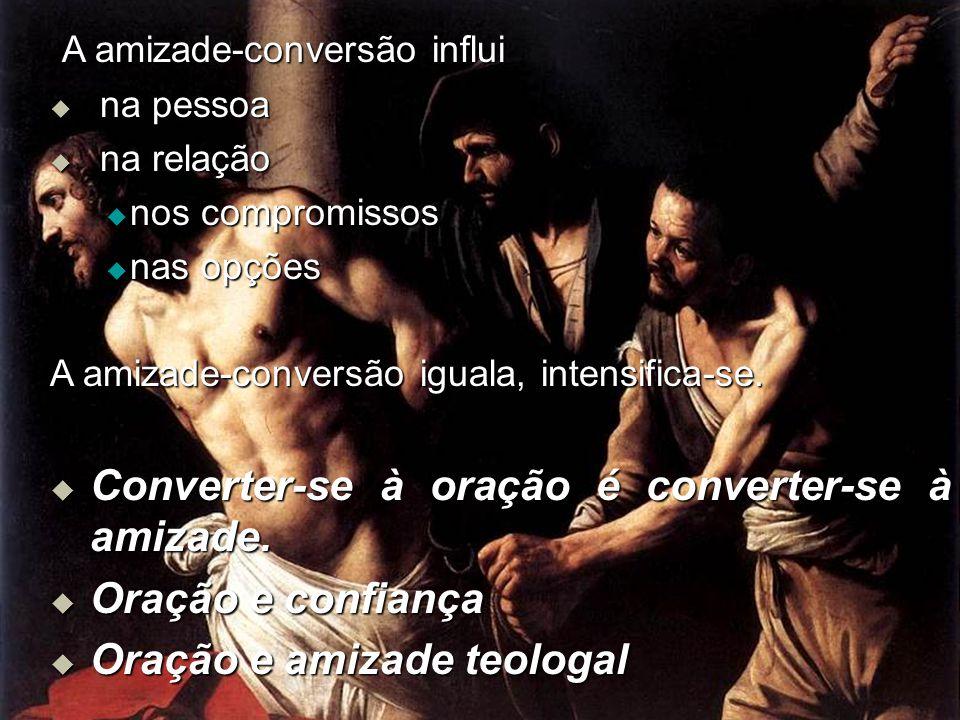 A amizade-conversão influi A amizade-conversão influi  na pessoa  na relação  nos compromissos  nas opções A amizade-conversão iguala, intensifica