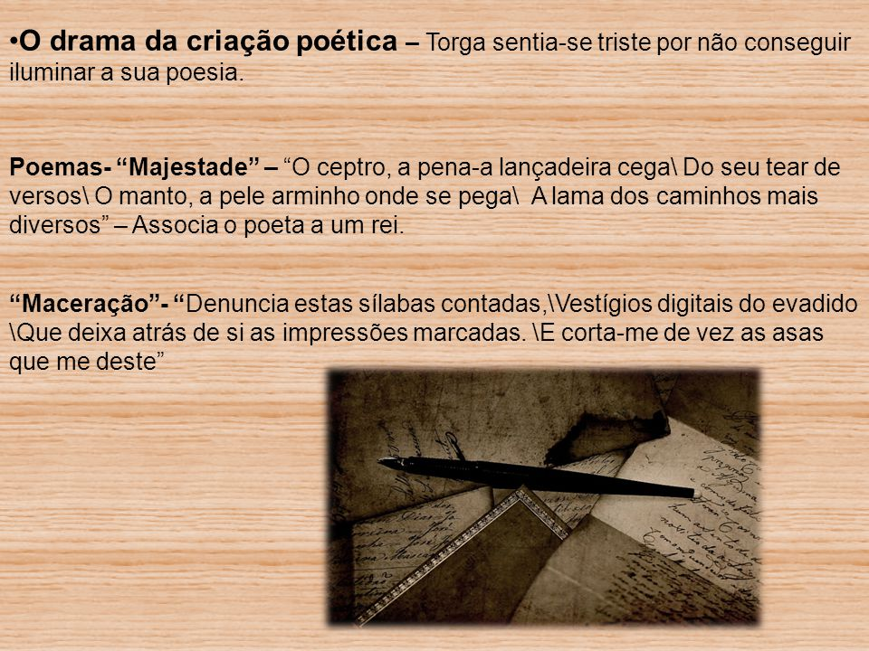 """O drama da criação poética – Torga sentia-se triste por não conseguir iluminar a sua poesia. Poemas- """"Majestade"""" – """"O ceptro, a pena-a lançadeira cega"""