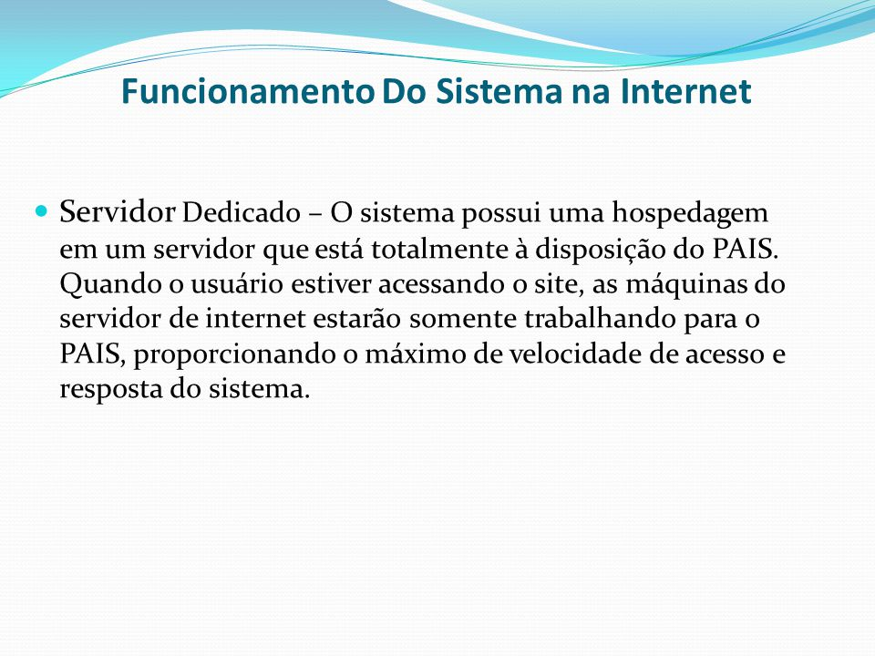Funcionamento Do Sistema na Internet Servidor Dedicado – O sistema possui uma hospedagem em um servidor que está totalmente à disposição do PAIS.