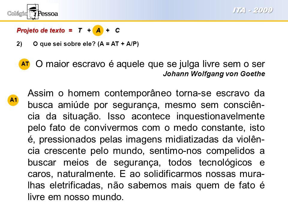2) O que sei sobre ele? (A = AT + A/P) O maior escravo é aquele que se julga livre sem o ser Johann Wolfgang von Goethe Projeto de texto = T + A + C I