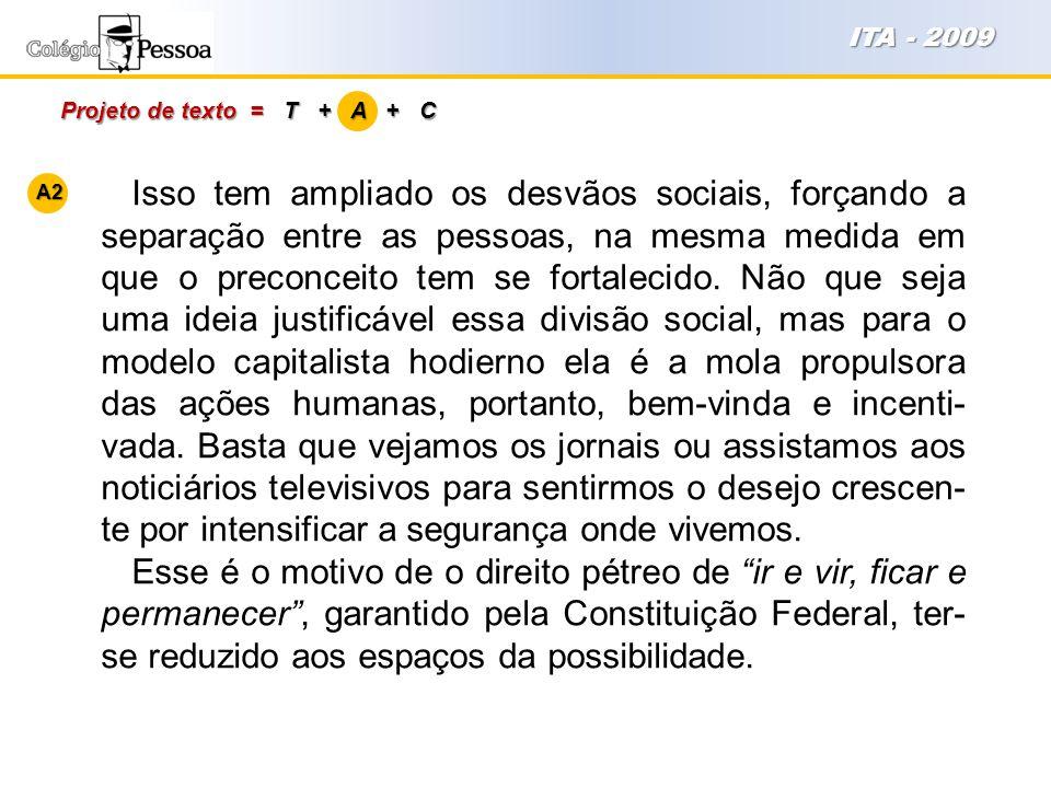 Projeto de texto = T + A + C ITA - 2009 Isso tem ampliado os desvãos sociais, forçando a separação entre as pessoas, na mesma medida em que o preconce