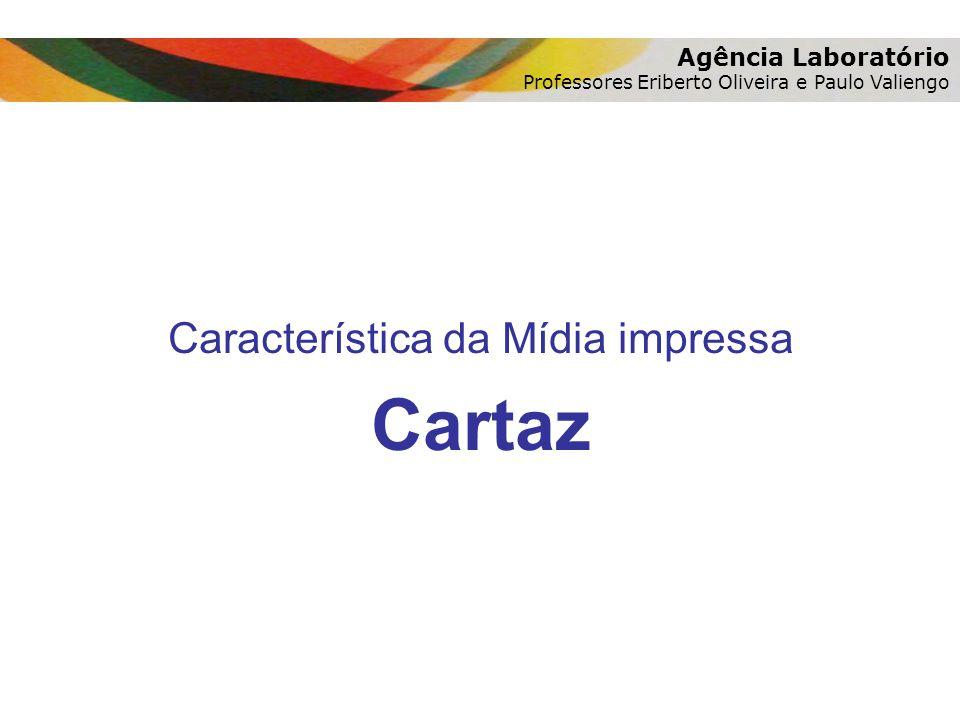 Característica da Mídia impressa Cartaz Agência Laboratório Professores Eriberto Oliveira e Paulo Valiengo