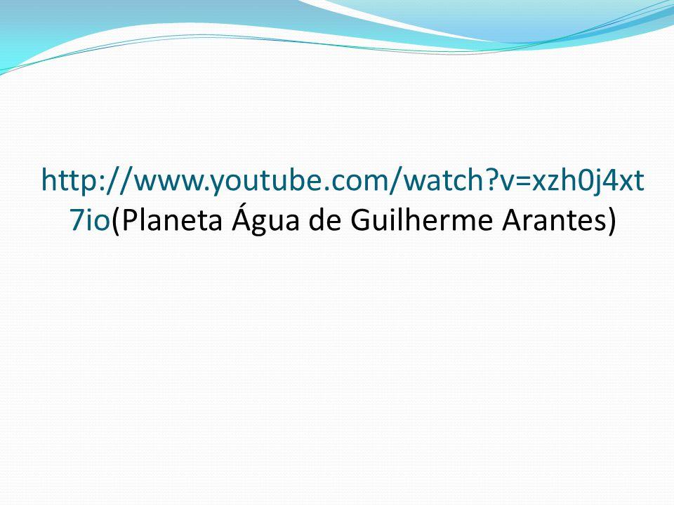 http://www.youtube.com/watch?v=xzh0j4xt 7io(Planeta Água de Guilherme Arantes)