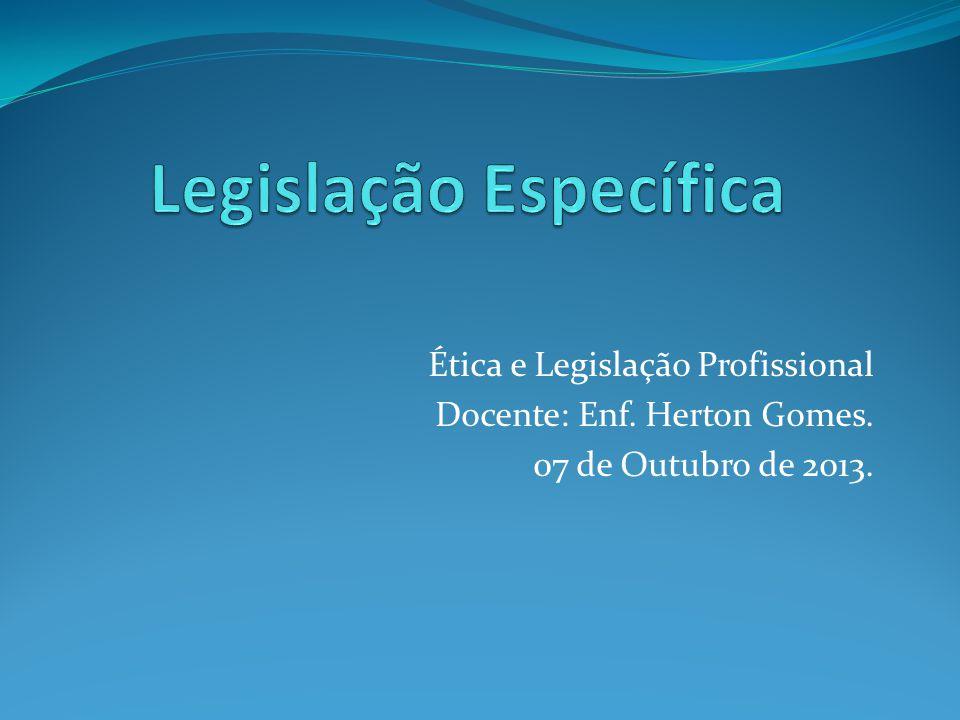 Ética e Legislação Profissional Docente: Enf. Herton Gomes. 07 de Outubro de 2013.