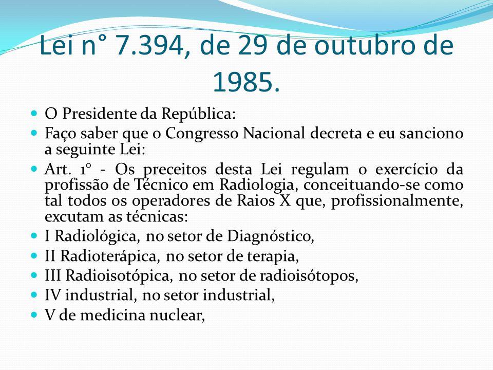 Lei n° 7.394, de 29 de outubro de 1985. O Presidente da República: Faço saber que o Congresso Nacional decreta e eu sanciono a seguinte Lei: Art. 1° -