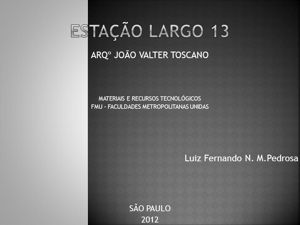 ARQº JOÃO VALTER TOSCANO SÃO PAULO 2012 Luiz Fernando N. M.Pedrosa MATERIAIS E RECURSOS TECNOLÓGICOS FMU – FACULDADES METROPOLITANAS UNIDAS