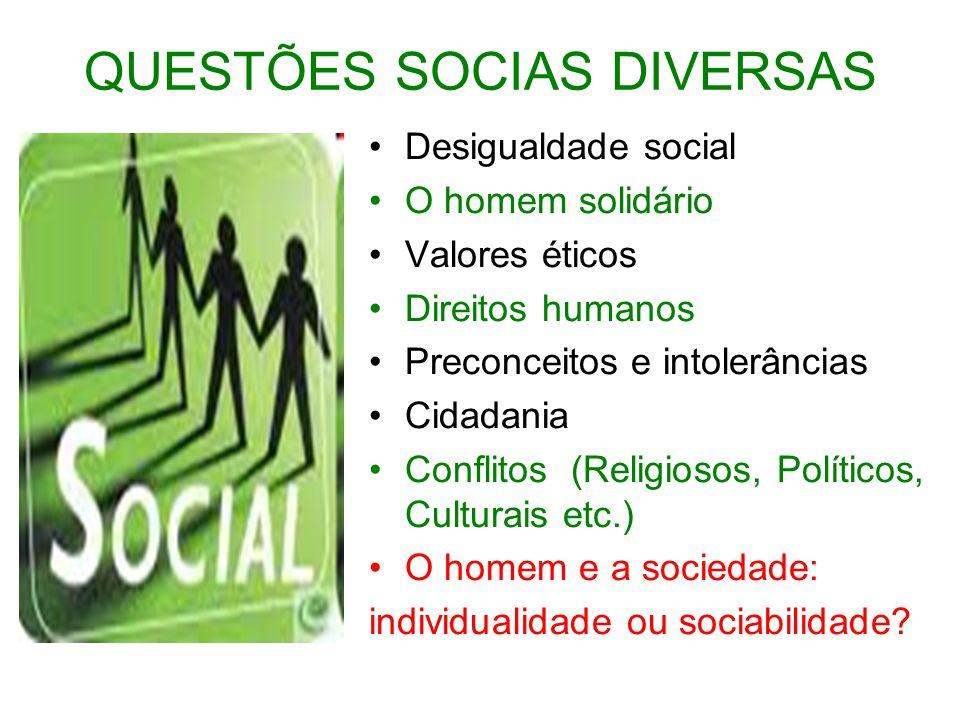 QUESTÕES SOCIAS DIVERSAS Desigualdade social O homem solidário Valores éticos Direitos humanos Preconceitos e intolerâncias Cidadania Conflitos (Relig
