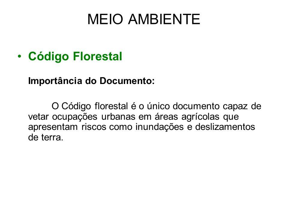 MEIO AMBIENTE Código Florestal Importância do Documento: O Código florestal é o único documento capaz de vetar ocupações urbanas em áreas agrícolas qu