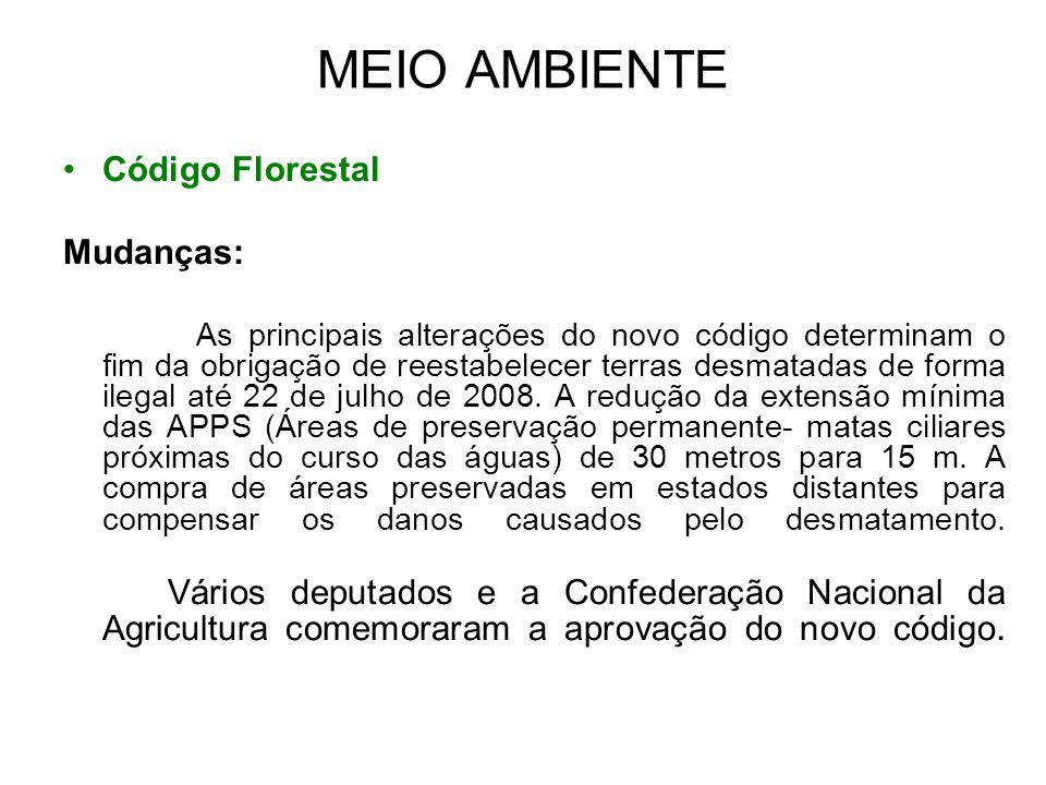 MEIO AMBIENTE Código Florestal Mudanças: As principais alterações do novo código determinam o fim da obrigação de reestabelecer terras desmatadas de f