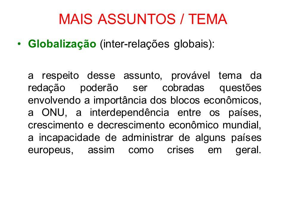 MAIS ASSUNTOS / TEMA Globalização (inter-relações globais): a respeito desse assunto, provável tema da redação poderão ser cobradas questões envolvend