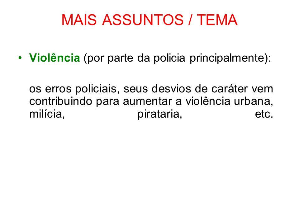 MAIS ASSUNTOS / TEMA Violência (por parte da policia principalmente): os erros policiais, seus desvios de caráter vem contribuindo para aumentar a vio