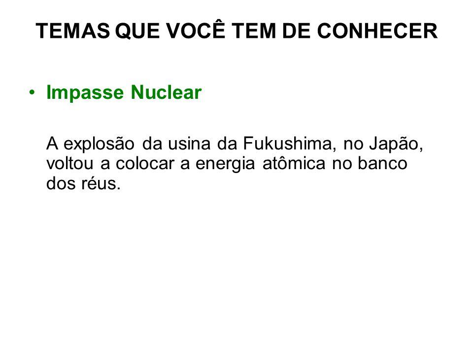 TEMAS QUE VOCÊ TEM DE CONHECER Impasse Nuclear A explosão da usina da Fukushima, no Japão, voltou a colocar a energia atômica no banco dos réus.