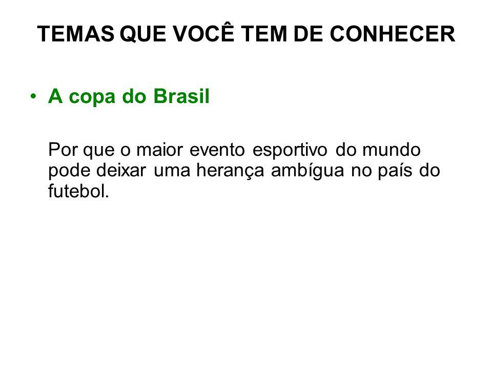 A copa do Brasil Por que o maior evento esportivo do mundo pode deixar uma herança ambígua no país do futebol. TEMAS QUE VOCÊ TEM DE CONHECER